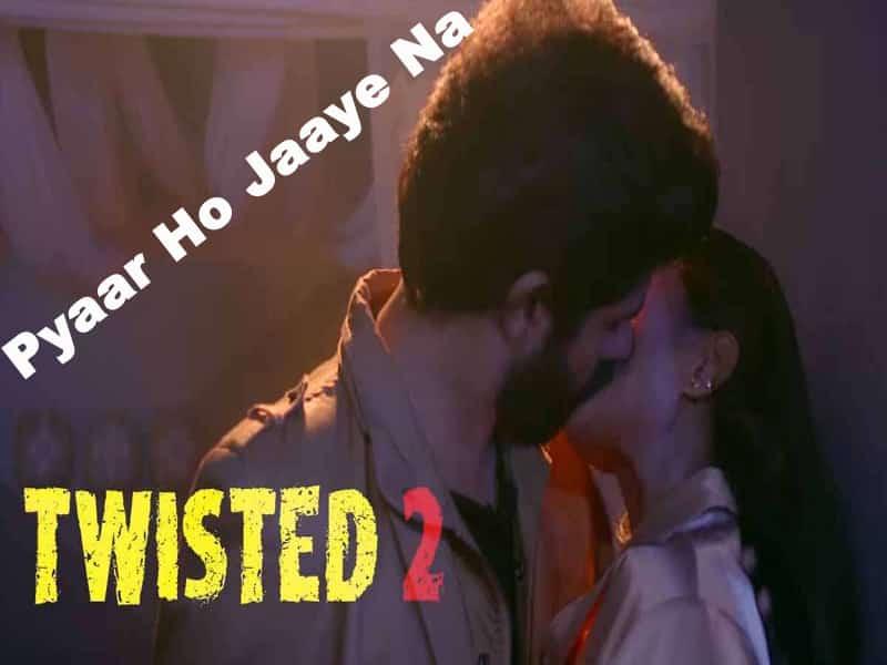 twisted 2 song, actress delnaz irani, delnaaz irani actress, dilnaz irani, Entertainment, nia sharma, twisted 2, twisted 2 vikram bhatt, twisted 2 web series, twisted 2 web series release date, twisted 2017, twisted 2 2018, twisted 2 video, twisted 2 video song, vikram bhatt Web Series, VB On the Web, Twisted 2 SongPyaar Ho Jaaye Na, pyar ho jaye na song, Pyaar Ho Jaaye Na song,
