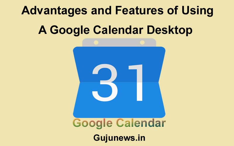 google calendar features, how to use google calendar, how is google calendar useful, advantages of google calendar, google calendar desktop, google calendar desktop images,