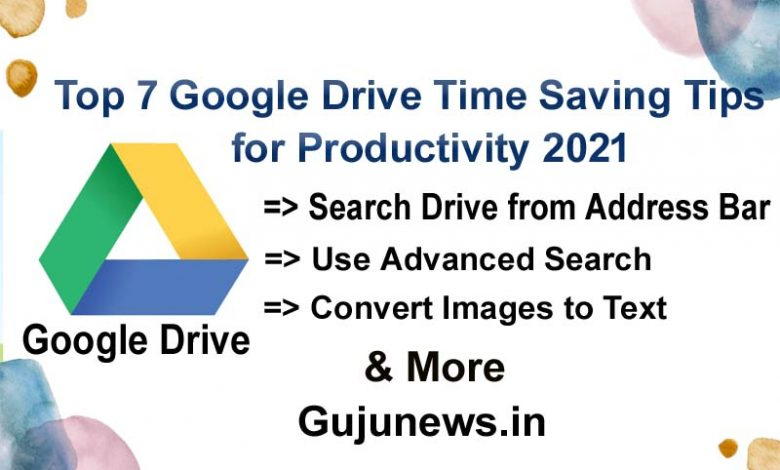 Top 7 Google Drive Time Saving Tips for Productivity 2021